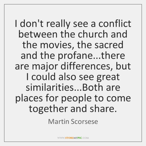 I don't really see a conflict between the church and the movies, ...