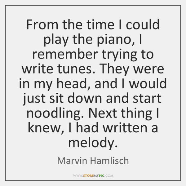 From the time I could play the piano, I remember trying to ...