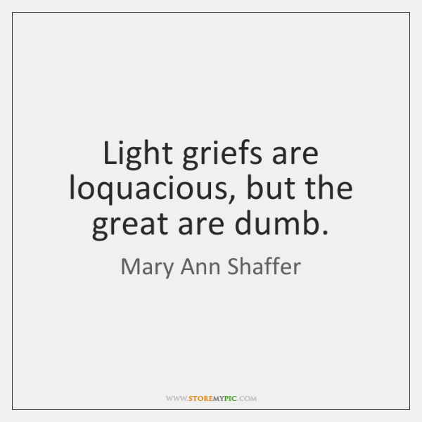 Light griefs are loquacious, but the great are dumb.