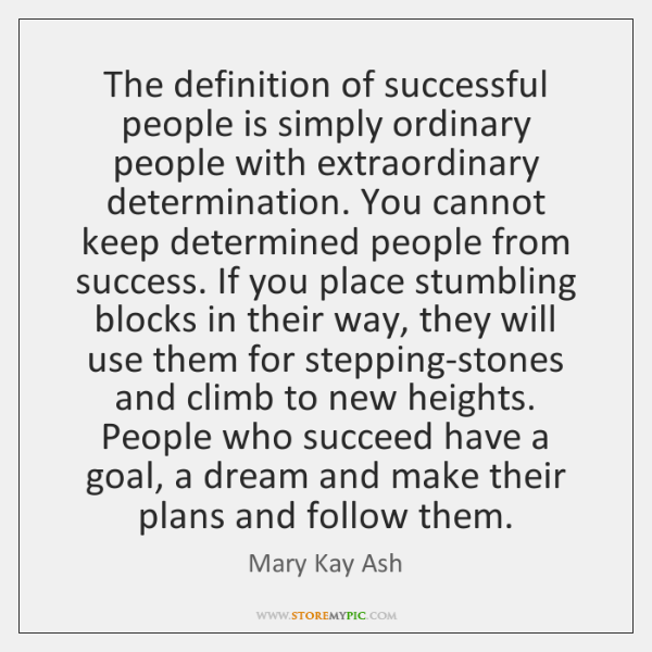 The definition of successful people is simply ordinary people with extraordinary determination. ...