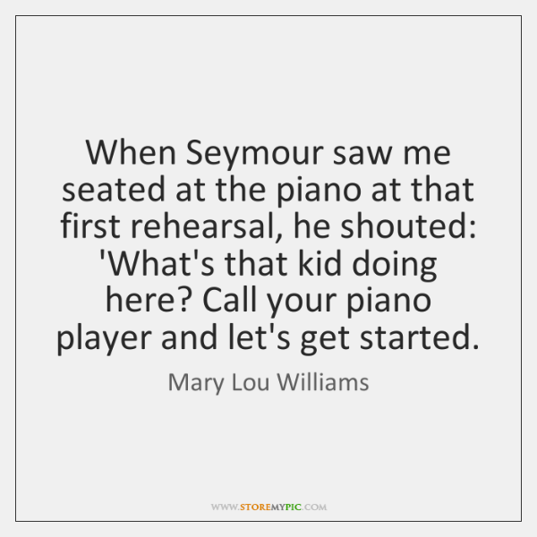 When Seymour saw me seated at the piano at that first rehearsal, ...
