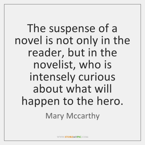 The suspense of a novel is not only in the reader, but ...