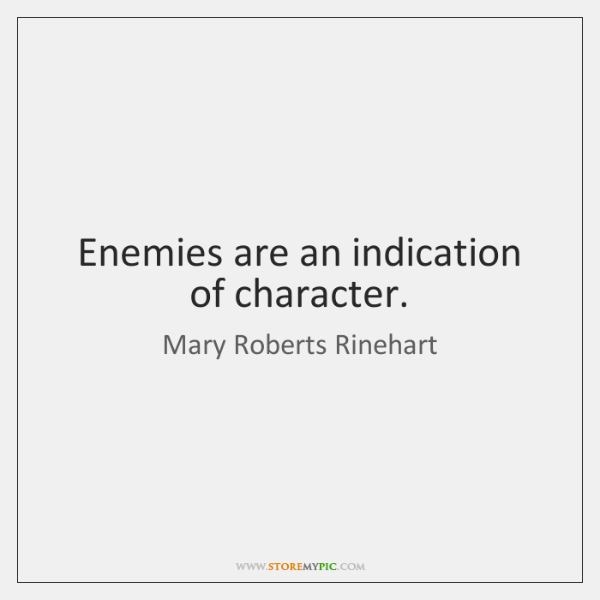 Enemies are an indication of character.
