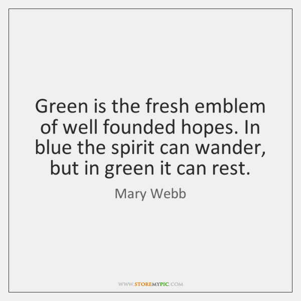 Green is the fresh emblem of well founded hopes. In blue the ...