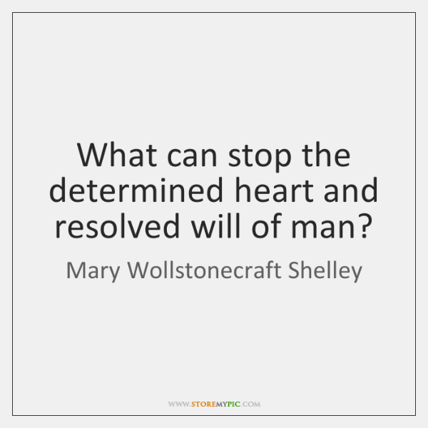 What can stop the determined heart and resolved will of man?