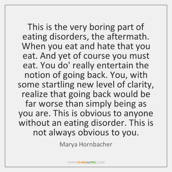This is the very boring part of eating disorders, the aftermath. When ...