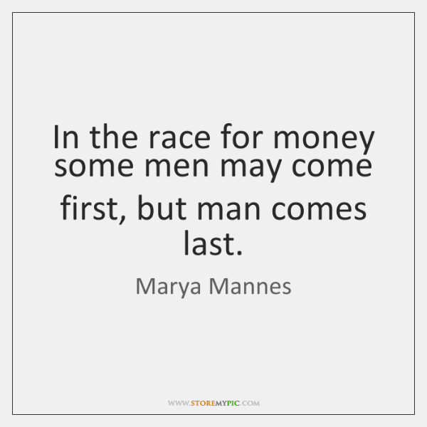 In the race for money some men may come first, but man ...