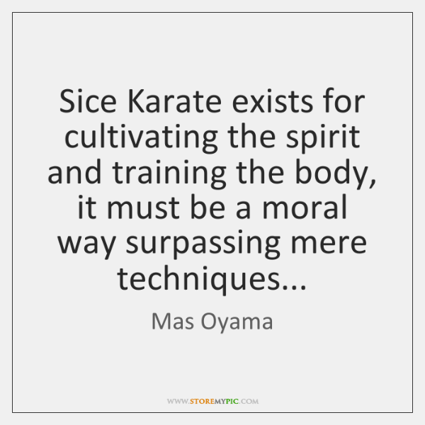 Sice Karate exists for cultivating the spirit and training the body, it ...