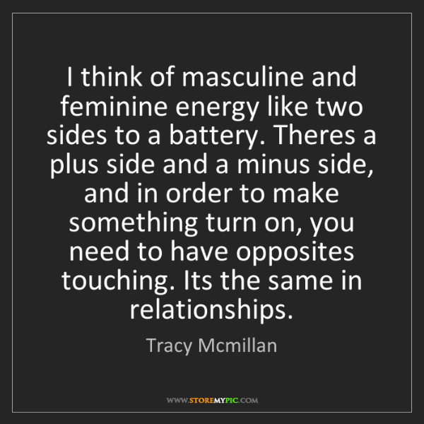 Tracy Mcmillan: I think of masculine and feminine energy like two sides...