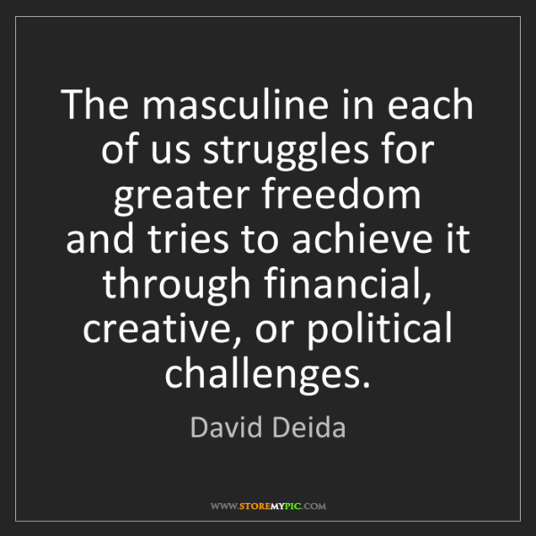 David Deida: The masculine in each of us struggles for greater freedom...