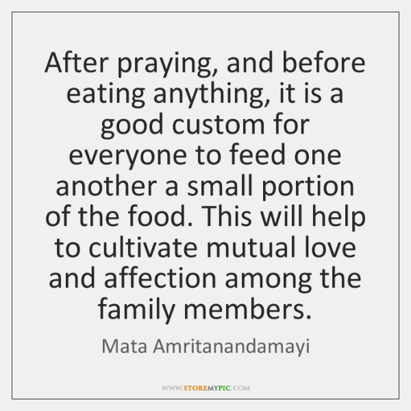 After praying, and before eating anything, it is a good custom for ...