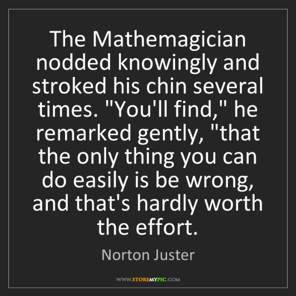 Norton Juster: The Mathemagician nodded knowingly and stroked his chin...