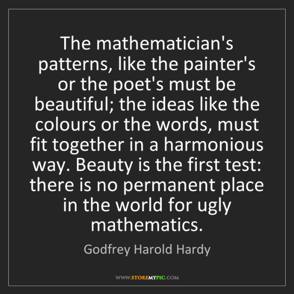 Godfrey Harold Hardy: The mathematician's patterns, like the painter's or the...