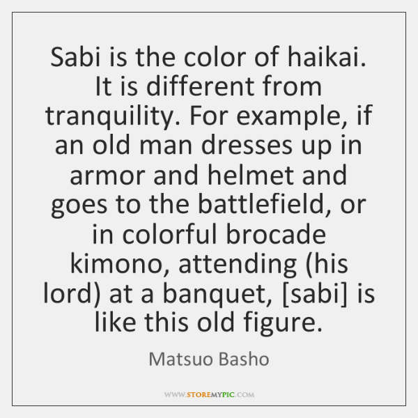 Sabi is the color of haikai. It is different from tranquility. For ...