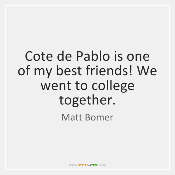 Cote de Pablo is one of my best friends! We went to ...
