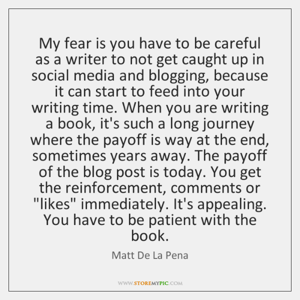My fear is you have to be careful as a writer to ...