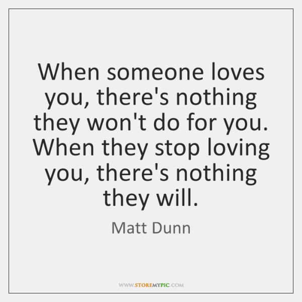 When someone loves you, there's nothing they won't do for you. When ...