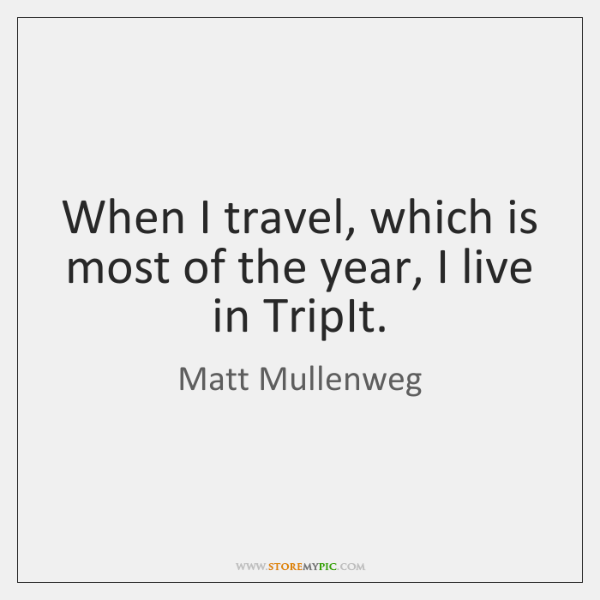 When I travel, which is most of the year, I live in ...