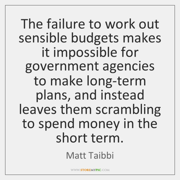 The failure to work out sensible budgets makes it impossible for government ...