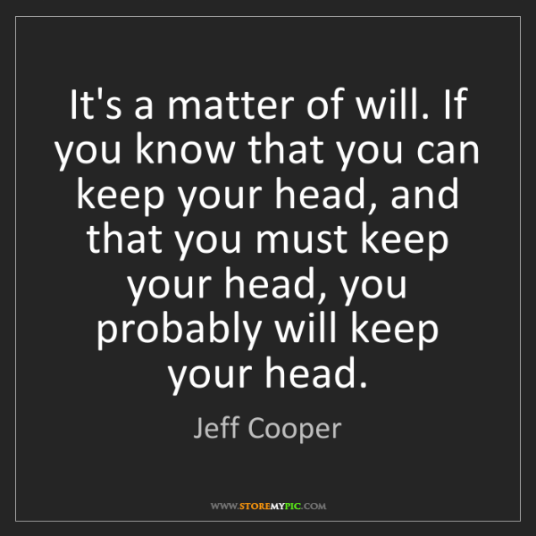 Jeff Cooper: It's a matter of will. If you know that you can keep...