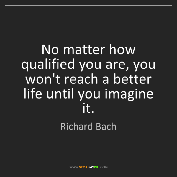 Richard Bach: No matter how qualified you are, you won't reach a better...