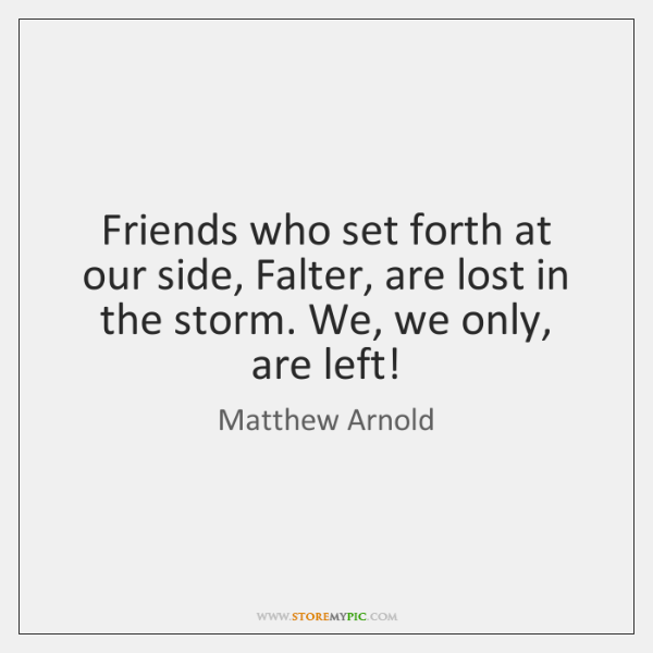 Friends who set forth at our side, Falter, are lost in the ...