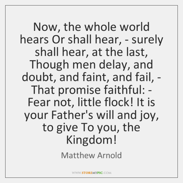 Now, the whole world hears Or shall hear, - surely shall hear, ...