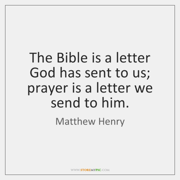 The Bible is a letter God has sent to us; prayer is ...