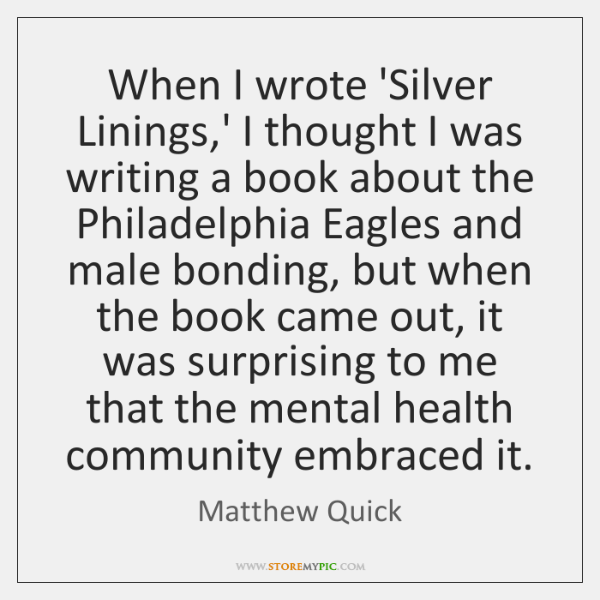 When I wrote 'Silver Linings,' I thought I was writing a ...