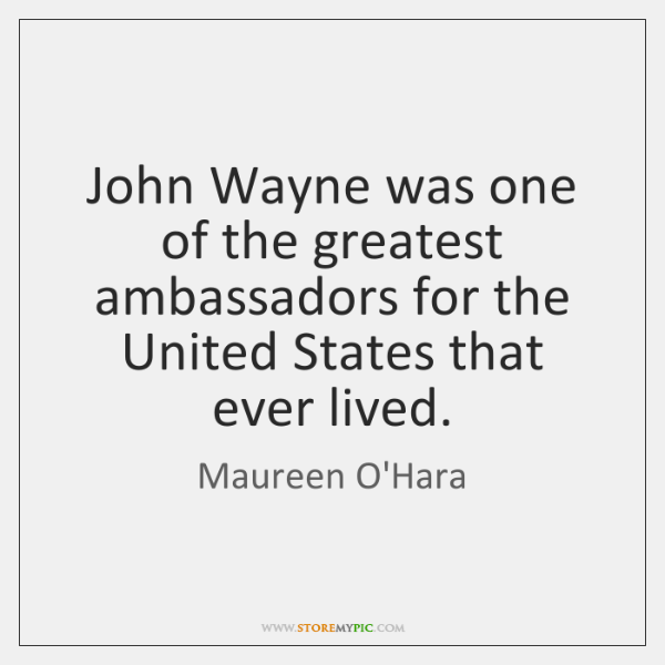 John Wayne was one of the greatest ambassadors for the United States ...