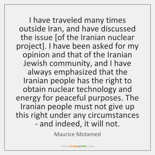 I have traveled many times outside Iran, and have discussed the issue [...