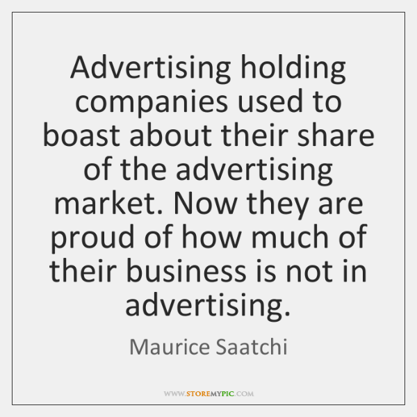 Advertising holding companies used to boast about their share of the advertising ...