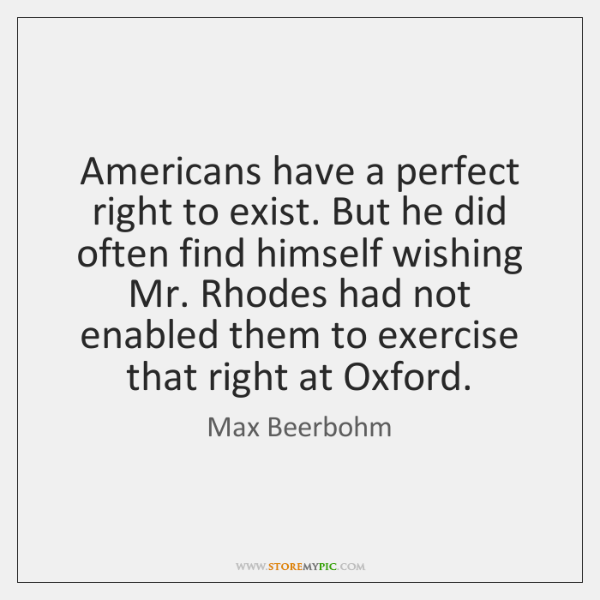 Americans have a perfect right to exist. But he did often find ...