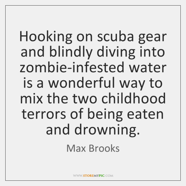 Hooking on scuba gear and blindly diving into zombie-infested water is a ...