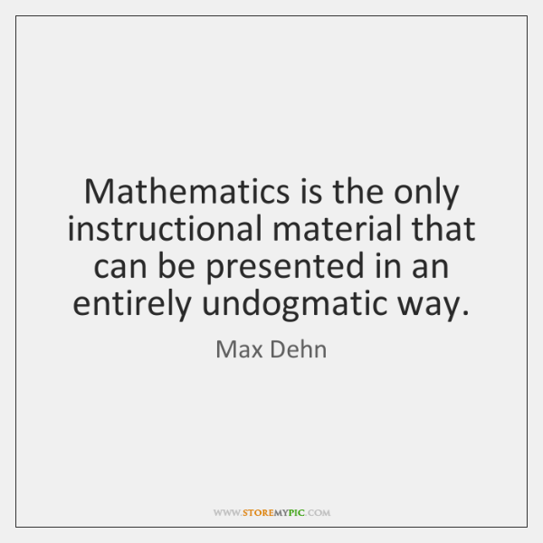Mathematics is the only instructional material that can be presented in an ...