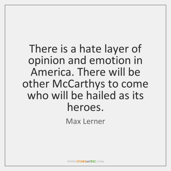 There is a hate layer of opinion and emotion in America. There ...
