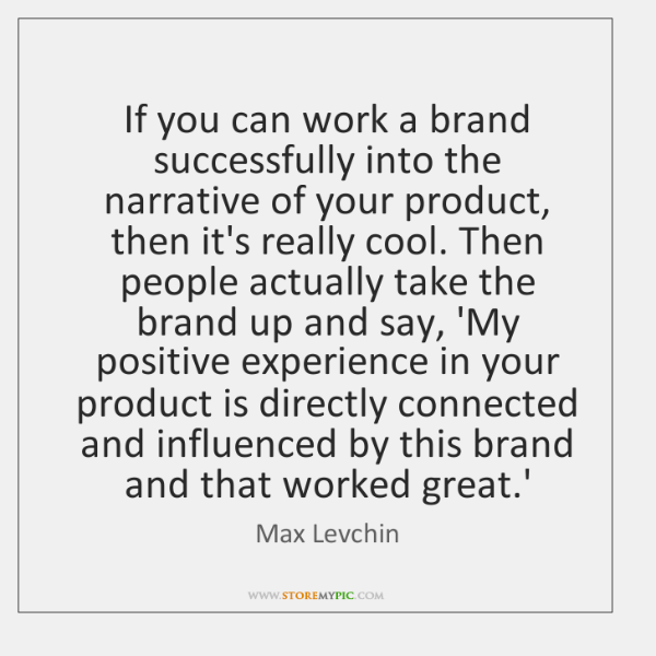 If you can work a brand successfully into the narrative of your ...