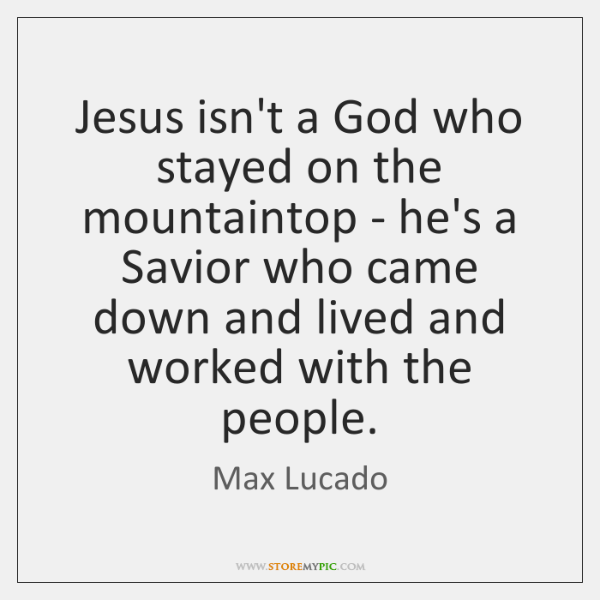 Jesus isn't a God who stayed on the mountaintop - he's a ...