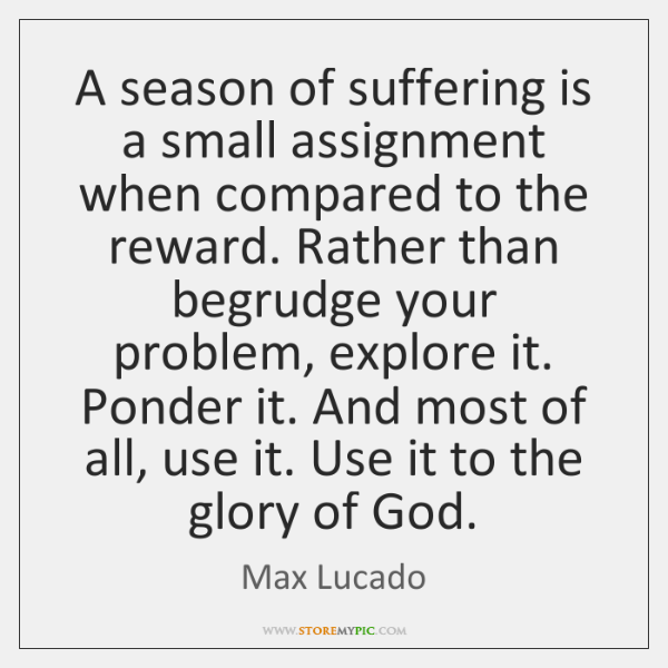A season of suffering is a small assignment when compared to the ...