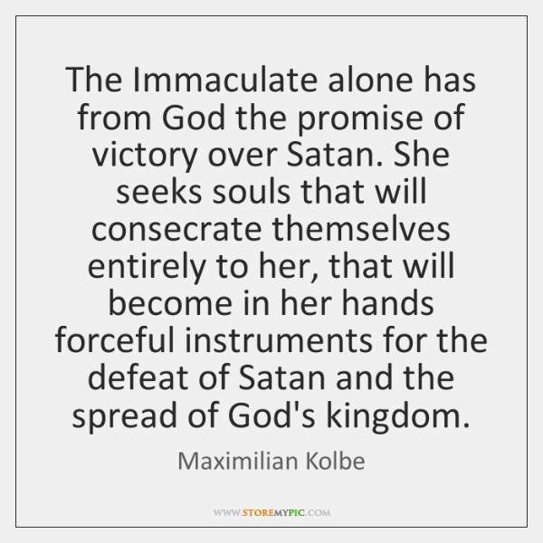The Immaculate alone has from God the promise of victory over Satan. ...