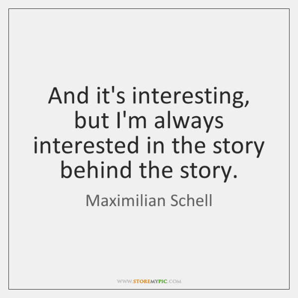 And it's interesting, but I'm always interested in the story behind the ...