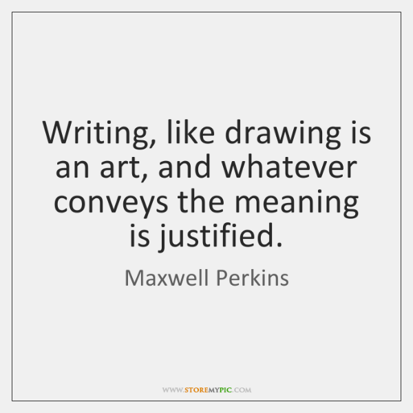 Writing, like drawing is an art, and whatever conveys the meaning is ...
