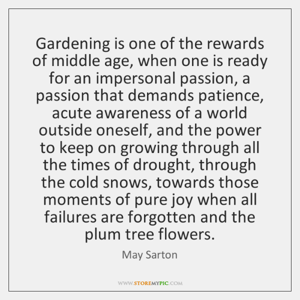 Gardening is one of the rewards of middle age, when one is ...