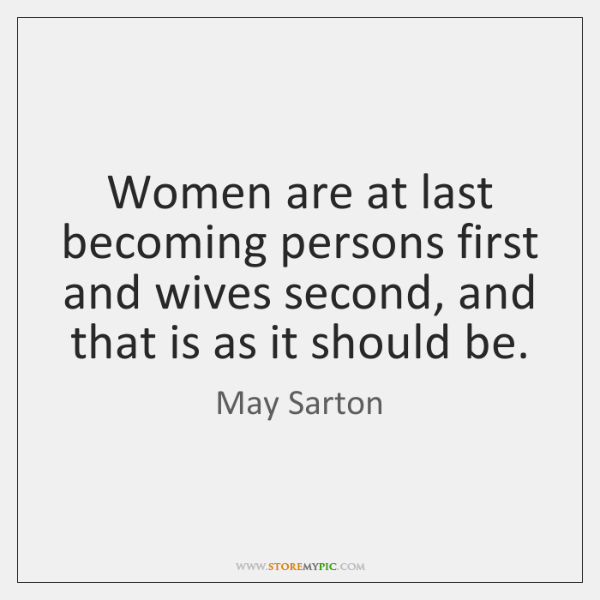 Women are at last becoming persons first and wives second, and that ...