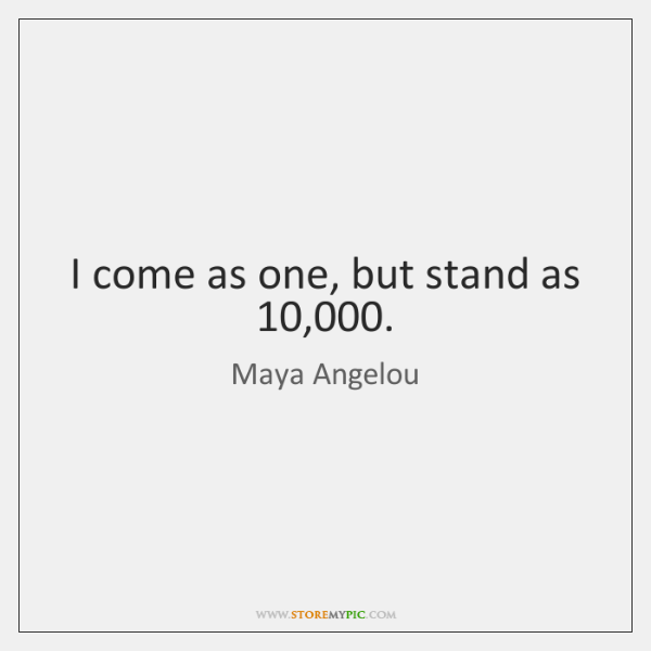 I come as one, but stand as 10,000.