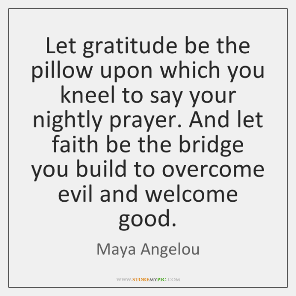 Let gratitude be the pillow upon which you kneel to say your ...