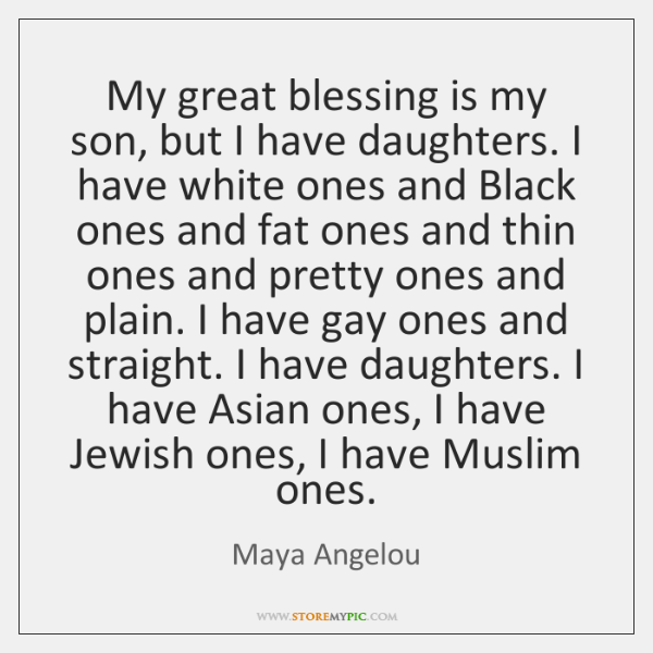 My great blessing is my son, but I have daughters. I have ...