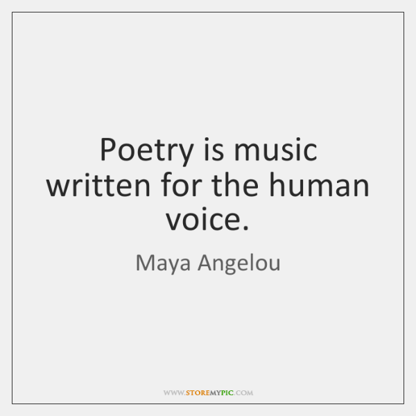 Poetry is music written for the human voice.