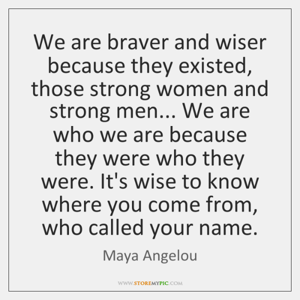 We are braver and wiser because they existed, those strong women and ...
