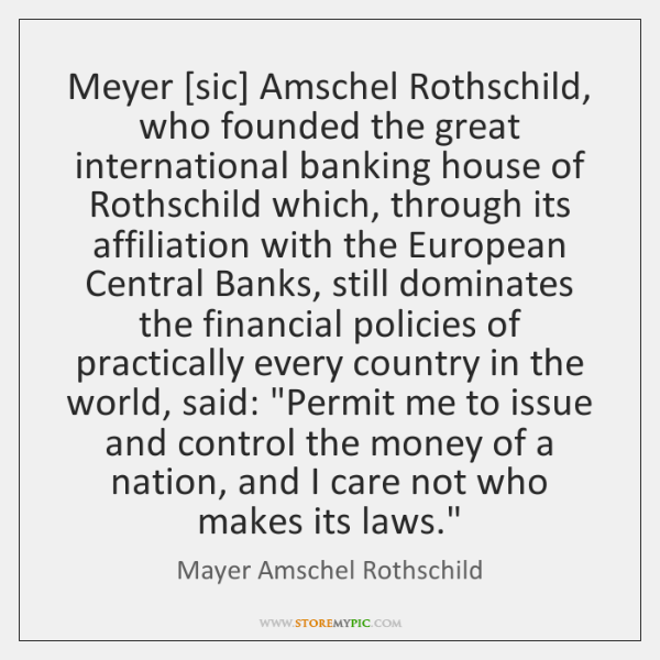 Meyer [sic] Amschel Rothschild, who founded the great international banking house of ...